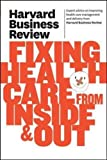 HBR Fixing Health Care from Inside & Out (Harvard Business Review)