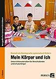 Mein Körper und ich: Unterrichtsmaterialien für Vorschulkinder und Schulanfänger (1. Klasse/Vorschule) (Deutsch als Zweitsprache syst. fördern - GS)
