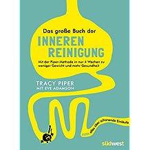 Das große Buch der inneren Reinigung: Mit der Piper-Methode in nur 4 Wochen zu weniger Gewicht und mehr Gesundheit. Extra: alles über schonende Einläufe (German Edition)