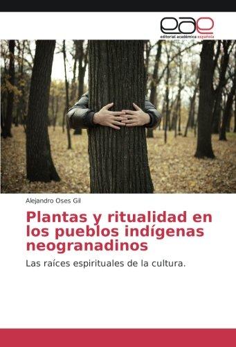Descargar Libro Plantas y ritualidad en los pueblos indígenas neogranadinos: Las raíces espirituales de la cultura. de Alejandro Oses Gil