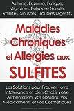 Maladies Chroniques et Allergies aux Sulfites: Asthme, Eczéma, Fatigue, Migraines, Polypose Nasale, Rhinites, Sinusites, Troubles Digestifs