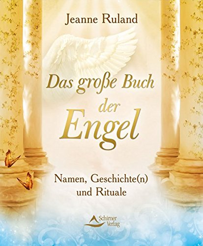 Das große Buch der Engel: Namen, Geschichte(n) und Rituale (Buch Name Der)