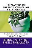 Emplastos de hierbas, comprime y linimentos: Hacer que los remedios a base de hierbas en casa 1 Vol.: Volume 1 (Making Herbal Remedies At Home Series)