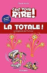 C'est pour rire vol 9 : La Totale: Le Big Book de l'humour, plus de 2 000 blagues hilarantes, ... et c'est cadeau !