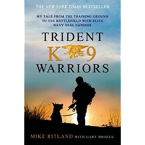 Trident K9 Warriors: My Tale from the Training Ground to the Battlefield with Elite Navy SEAL Canines Reprint edition by Ritland, Mike, Brozek, Gary (2014)