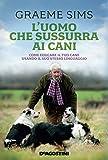 Scarica Libro L uomo che sussurra ai cani Come educare il tuo cane usando il suo stesso linguaggio (PDF,EPUB,MOBI) Online Italiano Gratis