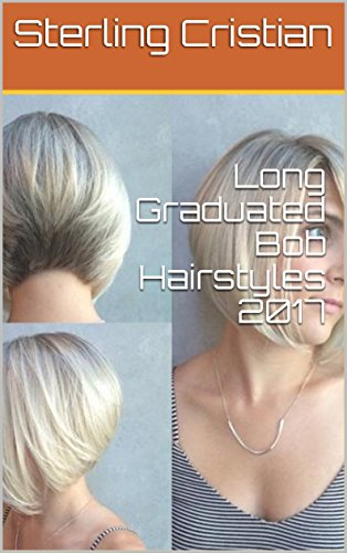 Long Graduated Bob Hairstyles 2017 (English Edition) por Sterling Cristian