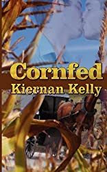 Cornfed by Kiernan Kelly (2011-02-23)