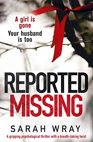 Reported Missing: A gripping psychological thriller with a breath-taking twist by [Wray, Sarah]