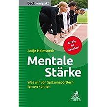 Mentale Stärke: Was wir von Spitzensportlern lernen können (Beck kompakt)