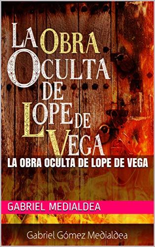 La Obra Oculta de Lope de Vega (basic nº 1) por Gabriel Medialdea