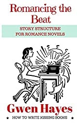 Romancing the Beat: Story Structure for Romance Novels (How to Write Kissing Books Book 1) (English Edition)