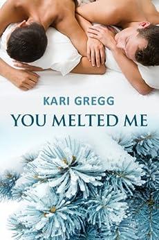 You Melted Me (English Edition) par [Gregg, Kari]