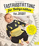 Erstausstattung für Babys nähen - aus Jersey. Bequeme Kleidung für die Allerkleinsten Gr. 44-92. Kapuzenhandtuch, Strampler, Wickeltasche, Maxi-Cosi-Sack u.v.m. Auch für Nähanfänger geeignet.