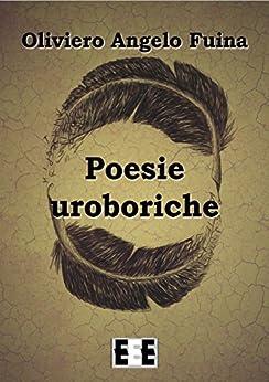 Poesie uroboriche (Poesis) di [Oliviero Angelo Fuina]