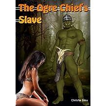 The Ogre Chief's Slave (Ogre Taboo Erotica)