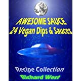 Awesome Sauce: 24 Vegan Dips & Sauces (English Edition)