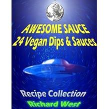 Awesome Sauce: 24 Vegan Dips & Sauces (English Edition)