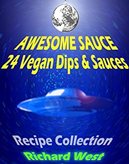 Awesome Sauce: 24 Vegan Dips & Sauces (English Edition) von [West, Richard]