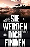 Sie werden dich finden: Thriller von James Rayburn