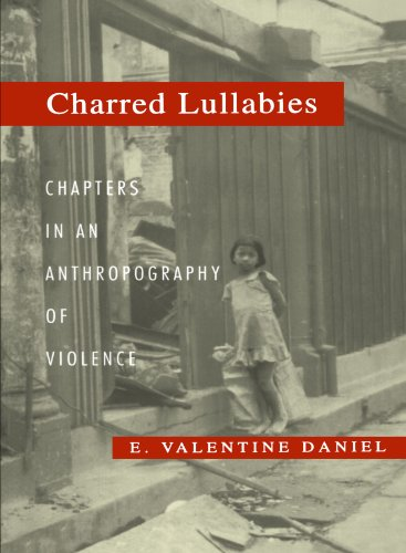 Charred Lullabies: Chapters in an Anthropography of Violence (Princeton Studies in Culture/Power/History) por E. Valentine Daniel