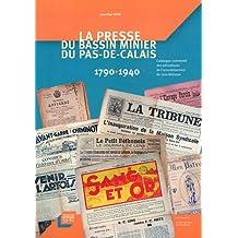 La presse du bassin minier du Pas-de-Calais 1790-1940 : Catalogue commenté des périodiques de l'arrondissement de Lens-Béthune
