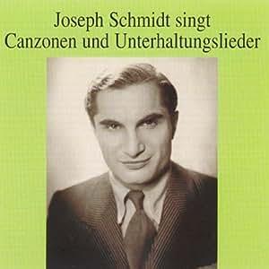 Joseph Schmidt Singt Canzonen und Unterhaltungslieder (Aufnahmen 1932-1937)