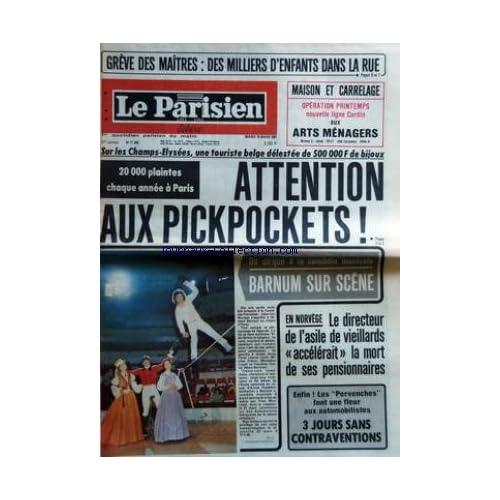 PARISIEN LIBERE (LE) [No 11343] du 10/03/1981 - GREVE DES MAITRES - DES MILLIERS D'ENFANTS DANS LA RUE - MAISON ET CARRELAGE - OPERATION PRINTEMPS NOUVELLE LIGNE CARDIN AUX ARTS MENAGERS - SUR LES CHAMPS ELYSEES UNE TOURISTE BELGE DELESTEE DE 500 000 F DE BIJOUX - 20 000 PLAINTES CHAQUE ANNEES A PARIS - ATTENTION AUX PICKPOCKETS - DU CIRQUE A LA COMEDIE MUSICALE - BARNUM SUR SCENE - EN NORVEGE - LE DIRECTEUR DE L'ASILE DE VIEILLARDS ACCELERAIT LA MORT DE SES PENSIONNAIRES - ENFIN LES PERVENCHES