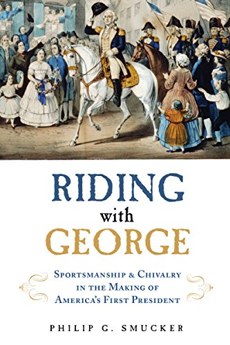 riding-with-george-sportsmanship-chivalry-and-the-making-of-americas-first-president