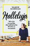 Halleluja: Wie ich versuchte, die katholische Kirche zu verstehen - Valerie Schönian