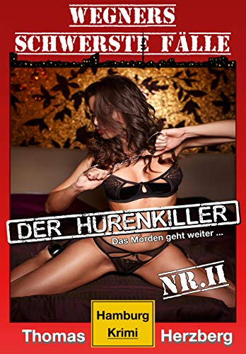Der Hurenkiller - Das Morden geht weiter ...: Wegners schwerste Fälle (2. Teil): Hamburg Krimi (Besten Kindle-fall)