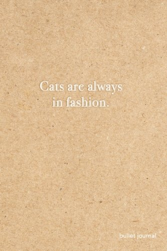 Cats are always in fashion Bullet Journal: Kraft Paper Cat Dot Grid Notebook | 6x9 Dotted Bullet Journal Cat (Gifts for Cat Lovers) (Fashion Grid)