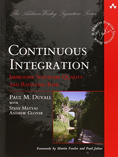 Continuous Integration: Improving Software Quality and Reducing Risk (Martin Fowler Signature Books) by Paul M. Duvall, Steve Matyas, Andrew Glover (June 29, 2007) Paperback