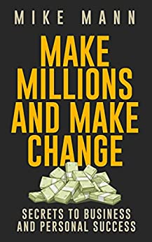 Make Millions and Make Change! (English Edition) von [Mann, Mike, Yakymishen, Karen, Becker, Barbarba, Hall, Brooke, Yablon, Alys]