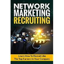 Network Marketing Recruiting: Business Network Marketing MLM Passive Income (Recruiting Home Based Business Entrepreneurship Book 1) (English Edition)