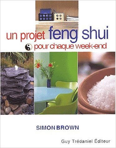 t l charger pdf un projet feng shui pour chaque week end de simon brown 2 octobre 2002. Black Bedroom Furniture Sets. Home Design Ideas