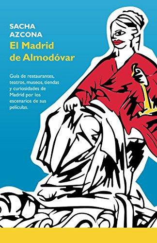 El Madrid de Almodóvar: La 1ª guía de restaurantes, museos, tiendas y curiosidades de Madrid a través de los escenarios de sus películas. por Sacha Azcona