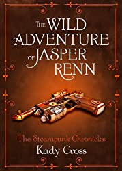 The Wild Adventure of Jasper Renn (The Steampunk Chronicles)