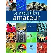 Le naturaliste amateur : Découvrir, comprendre, collecter, fabriquer, s'amuser...