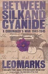 Between Silk and Cyanide: A Codemaker's War 1941-1945 by Leo Marks (2000-04-03)