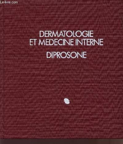 DERMATOLOGIE ET MEDECINE INTERNE - DIPROSONE / PREMIER TOME.