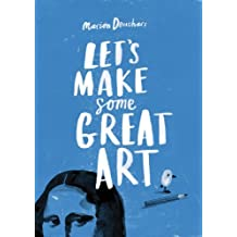 Let's Make Some Great Art by Marion Deuchars (2011-08-17)