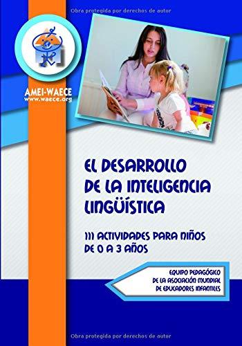 El Desarrollo de la Inteligencia Lingüística: 111 Actividades para niños de 0 a 3 años (Biblioteca AMEI-WAECE) por Equipo Pedagógico de la Asociación Mundial de Educadores Infantiles AMEI-WAECE