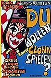 Du wollen Clown spielen