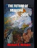 The Future of Medicine 2030