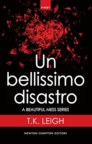 Un bellissimo disastro (A Beautiful Mess Series Vol. 1) di [Leigh, T.K.]