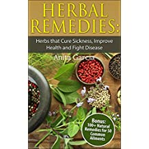 Natural Remedies: Herb that Cure Sickness, Improve Health and Fight Disease (English Edition)
