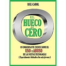 EL HUECO DEL CERO: Un emocionante cuento sobre el uso y abuso de las Nuevas Tecnologías. (Spanish Edition)