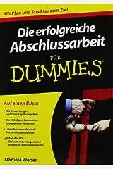 Die erfolgreiche Abschlussarbeit für Dummies by Daniela Weber (2010-04-12) Taschenbuch