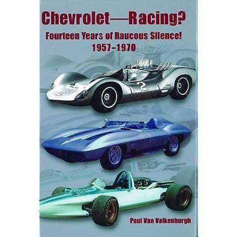 Chevrolet Racing?: Fourteen Years of Raucous Silence! 1957-1970 by Paul Van Valkenburgh (15-Feb-2000) Hardcover - Racing Chevrolet